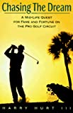Hurt, Harry: Chasing the Dream: A Mid-Life Quest for Fame and Fortune on the Pro Golf Circuit