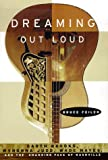 Feiler, Bruce S.: Dreaming Out Loud: Garth Brooks, Wynonna Judd, Wade Hayes, and the Changing Face of Nashville