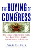 Lewis, Charles: The Buying of the Congress: How Special Interests Have Stolen Your Right to Life, Liberty, and the Pursuit of Happiness