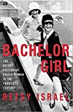 Israel, Betsy: Bachelor Girl: The Secret History of Single Women in the Twentieth Century