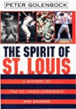 Peter Golenbock: The Spirit of St. Louis: A History Of The St. Louis Cardinals And Browns