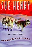 Henry, Sue: Beneath the Ashes: An Alaska Mystery (Alaska Mysteries)