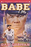Gutman, Dan: Babe & Me: A Baseball Card Adventure (Baseball Card Adventures)