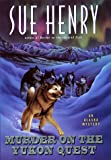 Henry, Sue: Murder on the Yukon Quest: An Alaska Mystery (Alaska Mysteries)
