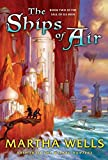 Wells, Martha: The Ships of Air (The Fall of Ile-Rien, Book 2)