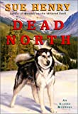 Henry, Sue: Dead North: An Alaska Mystery (Alaska Mysteries)