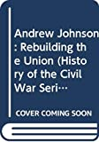 Dubowski, Cathy East: Andrew Johnson: Rebuilding the Union (History of the Civil War Series)