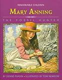 Fradin, Dennis B.: Mary Anning: The Fossil Hunter (Remarkable Children)