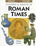 Steele, Philip: Clothes & Crafts in Roman Times