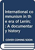 Gruber, Helmut: International Communism in the Era of Lenin: A Documentary History