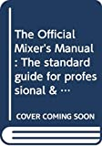 Duffy, Patrick Gavin: The Official Mixer's Manual: The Standard Guide for Professional & Amateur Bartenders throughout the World