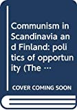 Upton, Anthony F.: Communism in Scandinavia and Finland:Politics of Opportunity: Politics of Opportunity