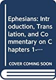 Barth, Markus: Ephesians: Introduction, Translation, and Commentary on Chapters 1-6, Two Volumes (Anchor Bible)