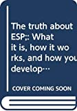 Holzer, Hans: The truth about ESP;: What it is, how it works, and how you develop it
