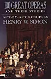 Simon, Henry W.: 100 Great Operas and Their Stories
