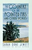 Sarah Orne Jewett: The Country of the Pointed Firs: And Other Stories