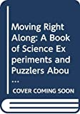 Gardner, Robert: Moving Right Along: A Book of Science Experiments and Puzzlers About Motion
