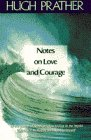 Prather, Hugh: Notes on Love and Courage