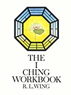 The I Ching workbook by R. L. Wing