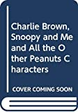 Schulz, Charles M.: Charlie Brown, Snoopy and Me and All the Other Peanuts Characters