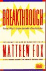 Fox, Matthew: Breakthrough: Meister Eckhart's Creation Spirituality in New Transition