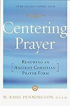 Centering Prayer: Renewing an Ancient…
