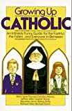 Cavolina, Mary Jane Frances: Growing Up Catholic: An Infinitely Funny Guide for the Faithful, the Fallen, and Everyone In-Between