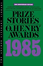 Prize Stories 1985: The O. Henry Awards by…