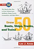 Ames, Lee J.: Draw 50 Boats, Ships, Trucks &amp; Trains