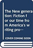 Kaufman, Alan: The New generation: Fiction for our time from America's writing programs