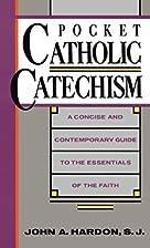 Pocket Catholic Catechism by S.J. John A.…