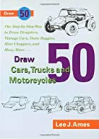 Draw 50 Cars, Trucks and Motocycles (Draw…