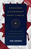 Serge, Joe: Canadian Citizenship : A Practical Guide to Immigration and Citizenship
