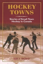 Hockey Towns: Stories of Small Town Hockey…