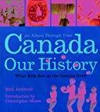 Canada: Our History an Album through Time by…