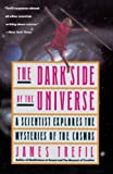 Trefil, James: The Dark Side of the Universe: A Scientist Explores the Mysteries of the Cosmos