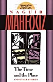 Mahfouz, Naguib: The Time and the Place: And Other Stories