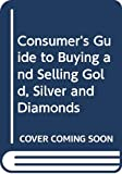 Boad, I. Jack: Consumer's Guide to Buying and Selling Gold, Silver and Diamonds