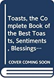 Dickson, Paul: Toasts, the Complete Book of the Best Toasts, Sentiments, Blessings, Curses, and Graces of the Last 500 Years or So