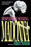 Sexton, Adam: Desperately Seeking Madonna: In Search of the Meaning of the World's Most Famous Woman