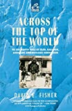Fisher, David: Across the Top of the World: To the North Pole by Sled, Balloon, Airplane and Nuclear Icebreaker (Delta Expedition)