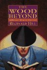 Hill, Reginald: The Wood Beyond