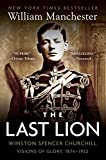 Manchester, William: The Last Lion: Winston Spencer Churchill  Visions of Glory, 1874-1932