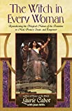 Cabot, Laurie: The Witch in Every Woman: Reawakening the Magical Nature of the Feminine to Heal, Protect, Create, and Empower