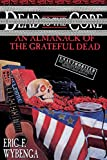 Wybenga, Eric: Dead to the Core: An Almanack of the Grateful Dead