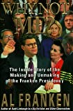 Franken, Al: Why Not Me? : The Inside Story of the Making and Unmaking of the Franken Presidency