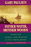 Paulsen, Gary: Father Water, Mother Woods