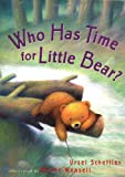 Scheffler, Ursel: Who Has Time for Little Bear?