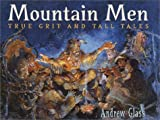 Glass, Andrew: Mountain Men: True Grit and Tall Tales