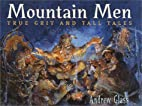 Mountain Men: True Grit and Tall Tales by…